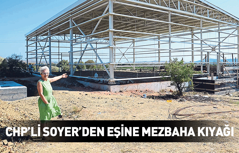 CHP'li Tunç Soyer'den esine mezbaha kıyağı
