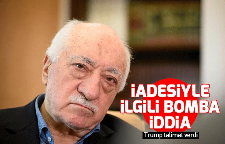Trumptan Gülenin iadesiyle ilgili talimat iddiası!
