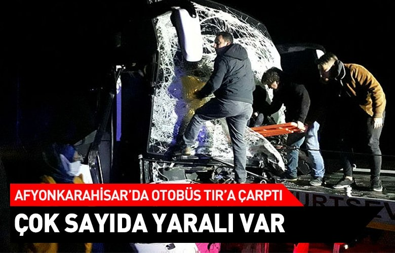 Afyonkarahisar'da otobüs TIR'a arkadan çarptı