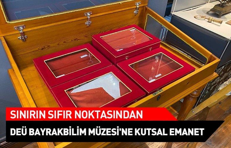 Sınırın sıfır noktasından DEÜ Bayrakbilim Müzesi'ne kutsal emanet