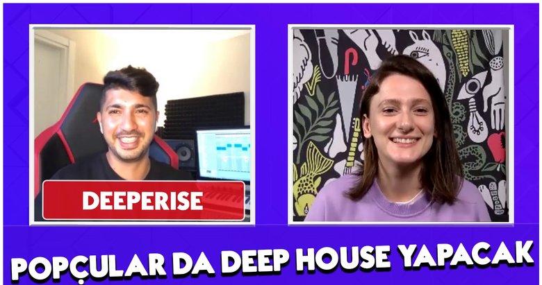 Deeperise: Popçular da bir gün deep house yapacak demiştim!