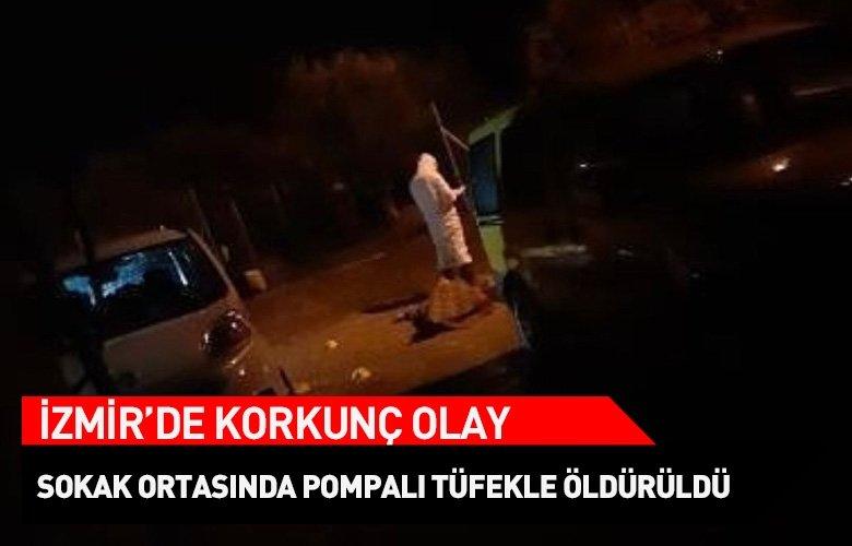 İzmir'de korkunç olay! Sokak ortasında pompalı tüfekle vurularak, öldürüldü